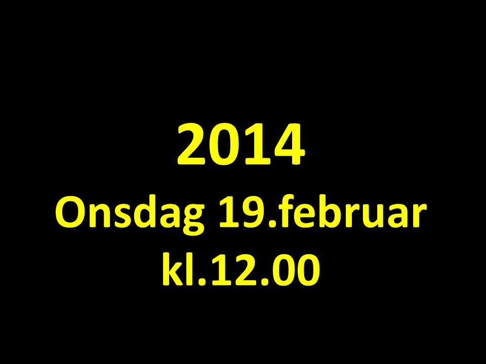 2014 Onsdag 19.februar kl.12.00