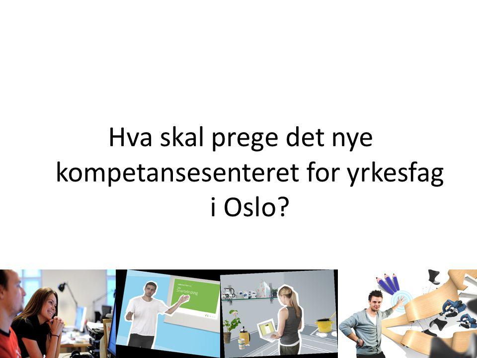 Hva skal prege det nye kompetansesenteret for yrkesfag i Oslo?