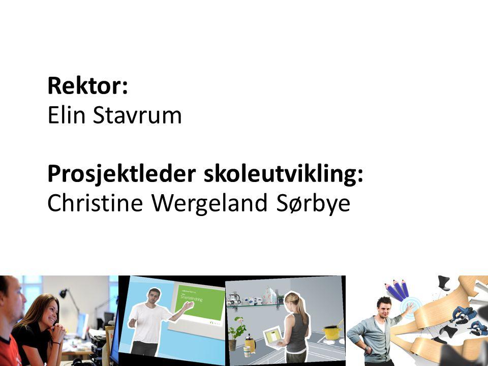 Rektor: Elin Stavrum Prosjektleder skoleutvikling: Christine Wergeland Sørbye