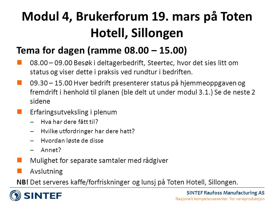 SINTEF Raufoss Manufacturing AS Nasjonalt kompetansesenter for vareproduksjon Tema for dagen (ramme 08.00 – 15.00) 08.00 – 09.00 Besøk i deltagerbedri