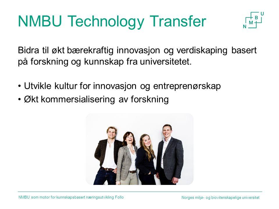 NMBU Technology Transfer Bidra til økt bærekraftig innovasjon og verdiskaping basert på forskning og kunnskap fra universitetet. Utvikle kultur for in