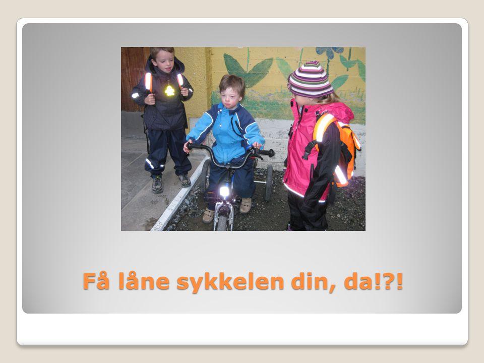 Få låne sykkelen din, da!?!