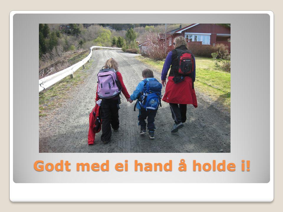 Godt med ei hand å holde i!