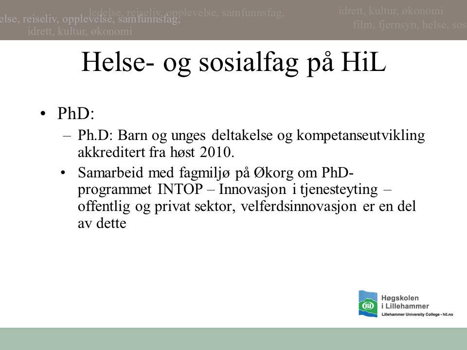 Helse- og sosialfag på HiL PhD: –Ph.D: Barn og unges deltakelse og kompetanseutvikling akkreditert fra høst 2010. Samarbeid med fagmiljø på Økorg om P
