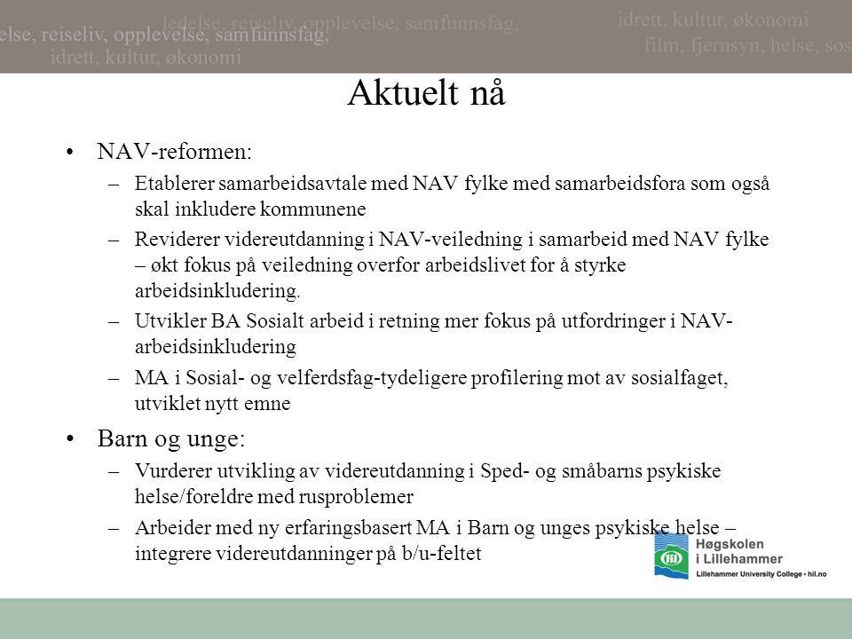 Aktuelt nå NAV-reformen: –Etablerer samarbeidsavtale med NAV fylke med samarbeidsfora som også skal inkludere kommunene –Reviderer videreutdanning i NAV-veiledning i samarbeid med NAV fylke – økt fokus på veiledning overfor arbeidslivet for å styrke arbeidsinkludering.