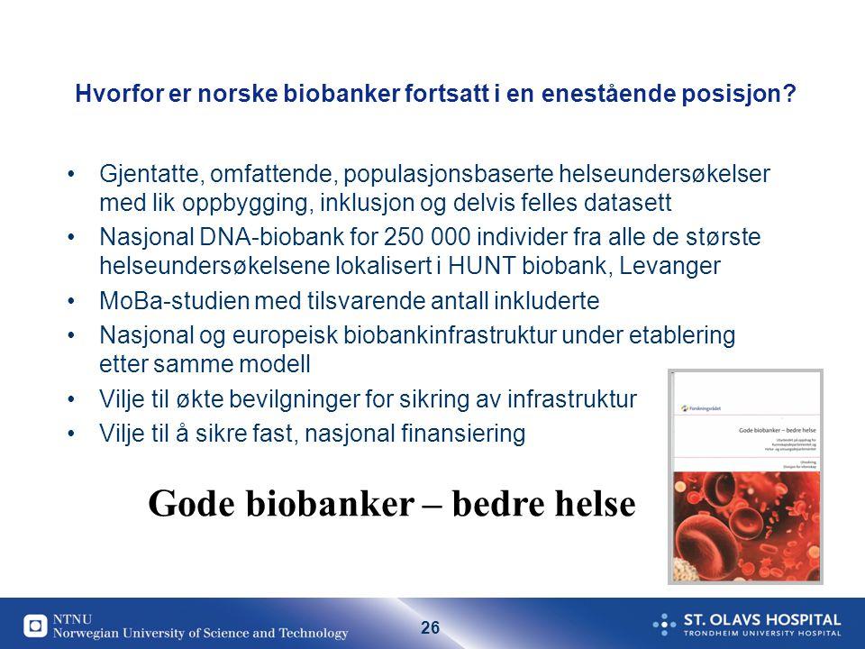 26 Hvorfor er norske biobanker fortsatt i en enestående posisjon.