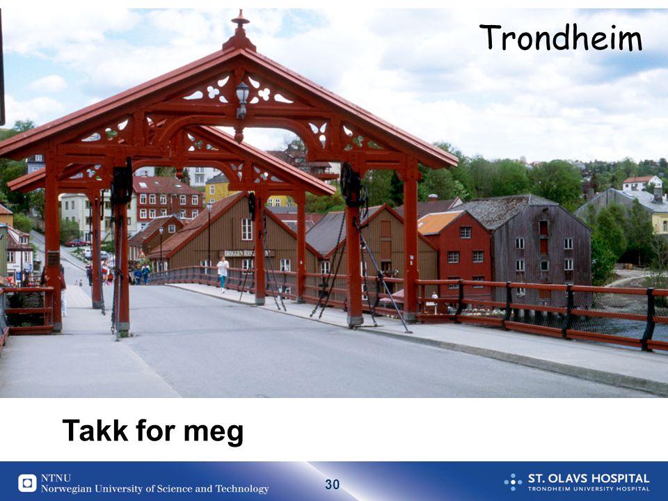 30 Takk for meg Trondheim