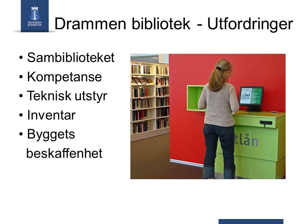 Drammen bibliotek - Utfordringer Sambiblioteket Kompetanse Teknisk utstyr Inventar Byggets beskaffenhet