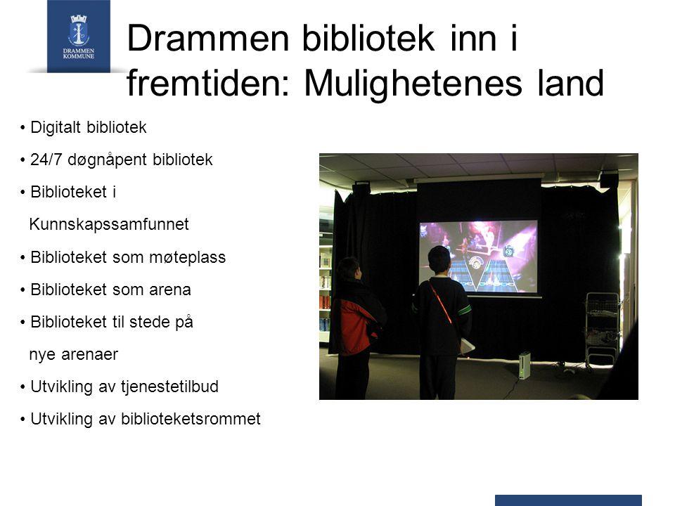 Drammen bibliotek inn i fremtiden: Mulighetenes land Digitalt bibliotek 24/7 døgnåpent bibliotek Biblioteket i Kunnskapssamfunnet Biblioteket som møteplass Biblioteket som arena Biblioteket til stede på nye arenaer Utvikling av tjenestetilbud Utvikling av biblioteketsrommet