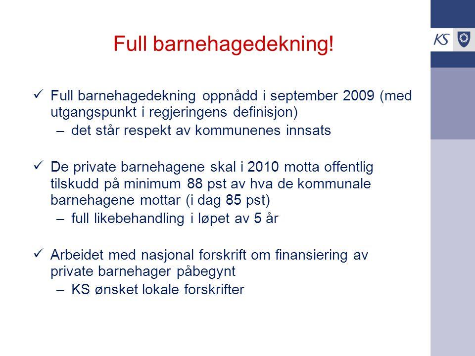 Full barnehagedekning! Full barnehagedekning oppnådd i september 2009 (med utgangspunkt i regjeringens definisjon) –det står respekt av kommunenes inn