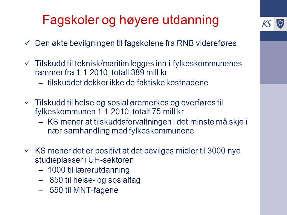 Fagskoler og høyere utdanning Den økte bevilgningen til fagskolene fra RNB videreføres Tilskudd til teknisk/maritim legges inn i fylkeskommunenes ramm