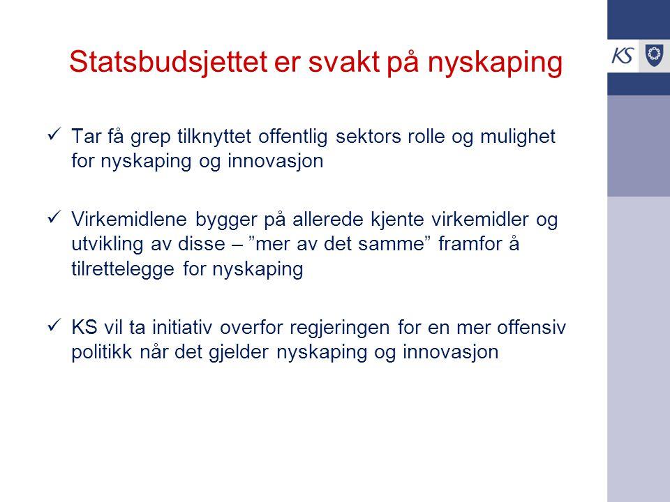 Statsbudsjettet er svakt på nyskaping Tar få grep tilknyttet offentlig sektors rolle og mulighet for nyskaping og innovasjon Virkemidlene bygger på al