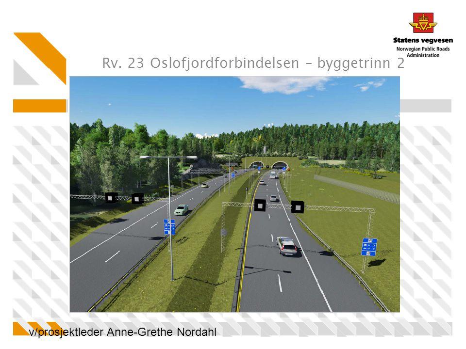Rv. 23 Oslofjordforbindelsen – byggetrinn 2 v/prosjektleder Anne-Grethe Nordahl