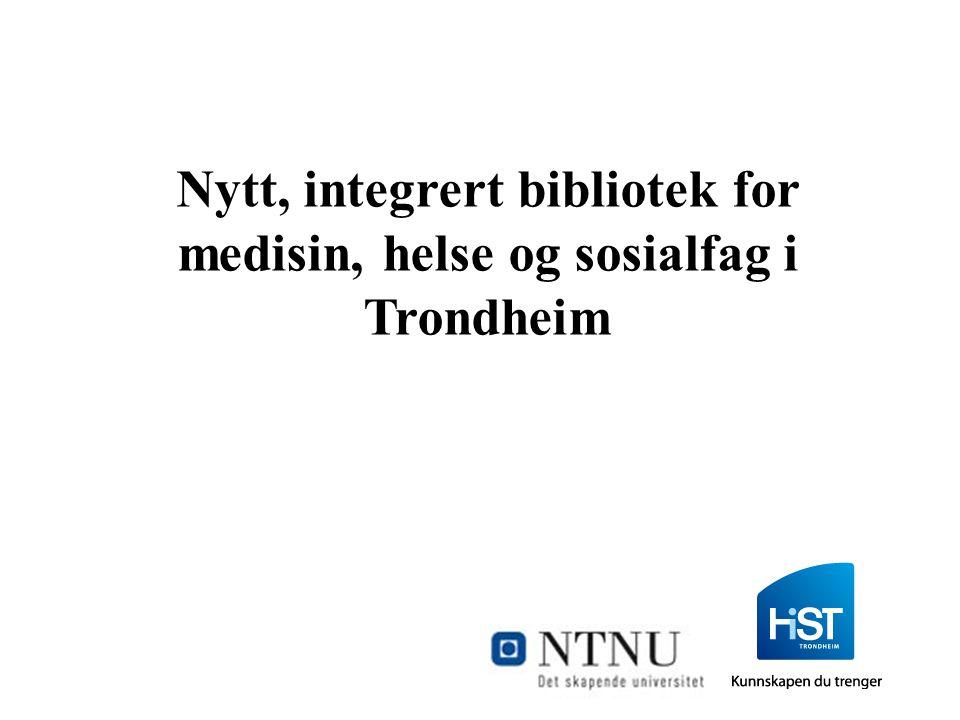 Nytt, integrert bibliotek for medisin, helse og sosialfag i Trondheim