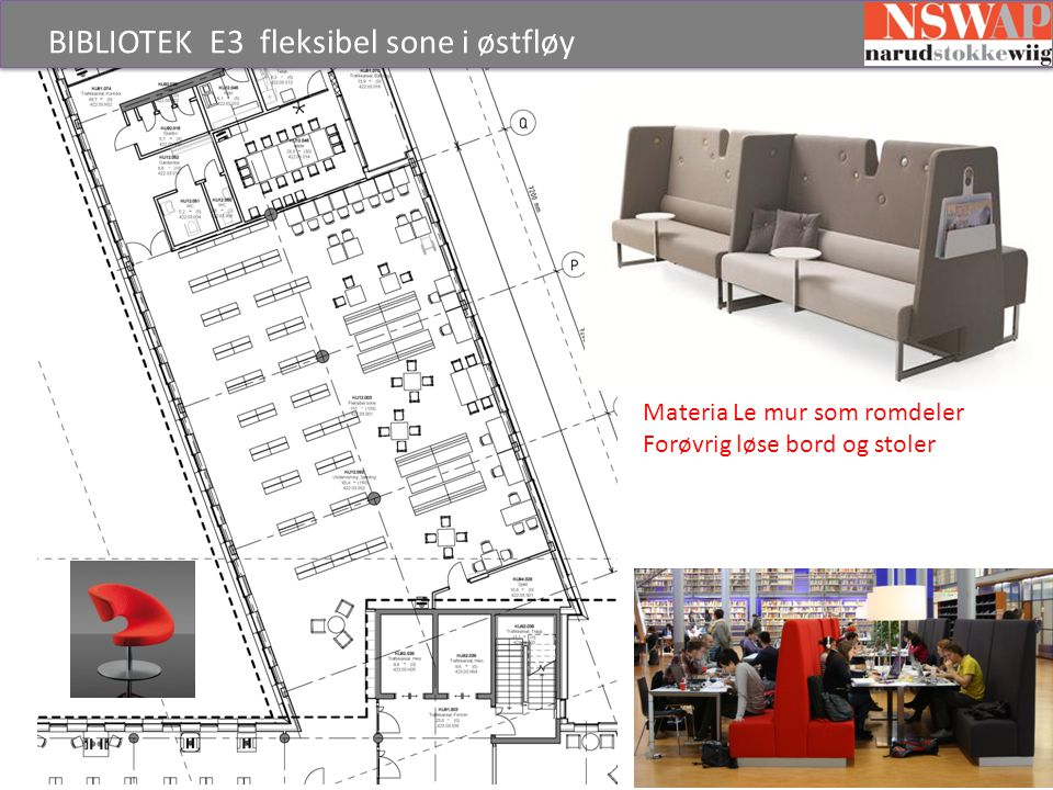 BIBLIOTEK E3 fleksibel sone i østfløy Materia Le mur som romdeler Forøvrig løse bord og stoler 24 faste plasser Resten fleksibelt