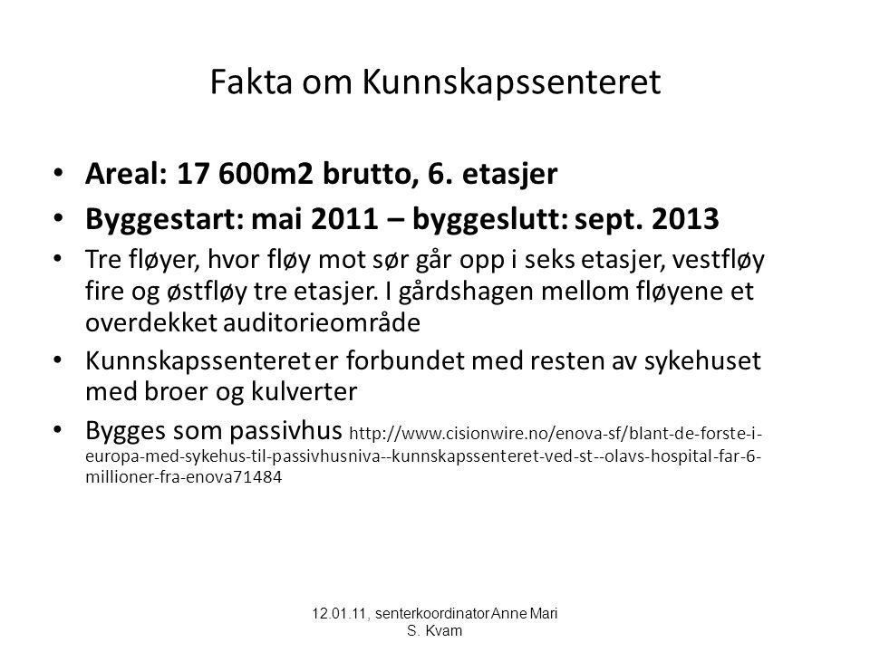 12.01.11, senterkoordinator Anne Mari S. Kvam Fakta om Kunnskapssenteret Areal: 17 600m2 brutto, 6. etasjer Byggestart: mai 2011 – byggeslutt: sept. 2