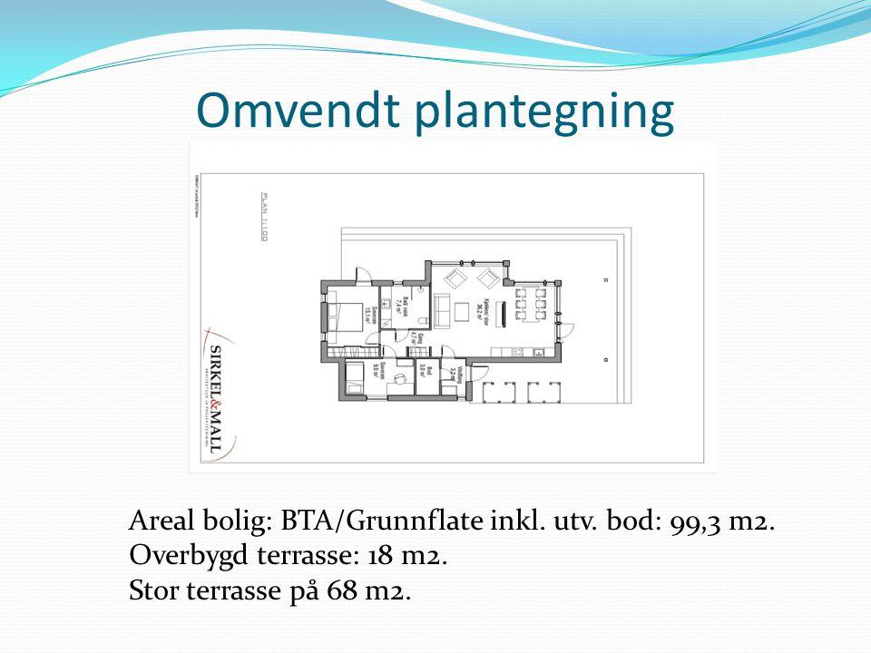 Omvendt plantegning Areal bolig: BTA/Grunnflate inkl. utv. bod: 99,3 m2. Overbygd terrasse: 18 m2. Stor terrasse på 68 m2.