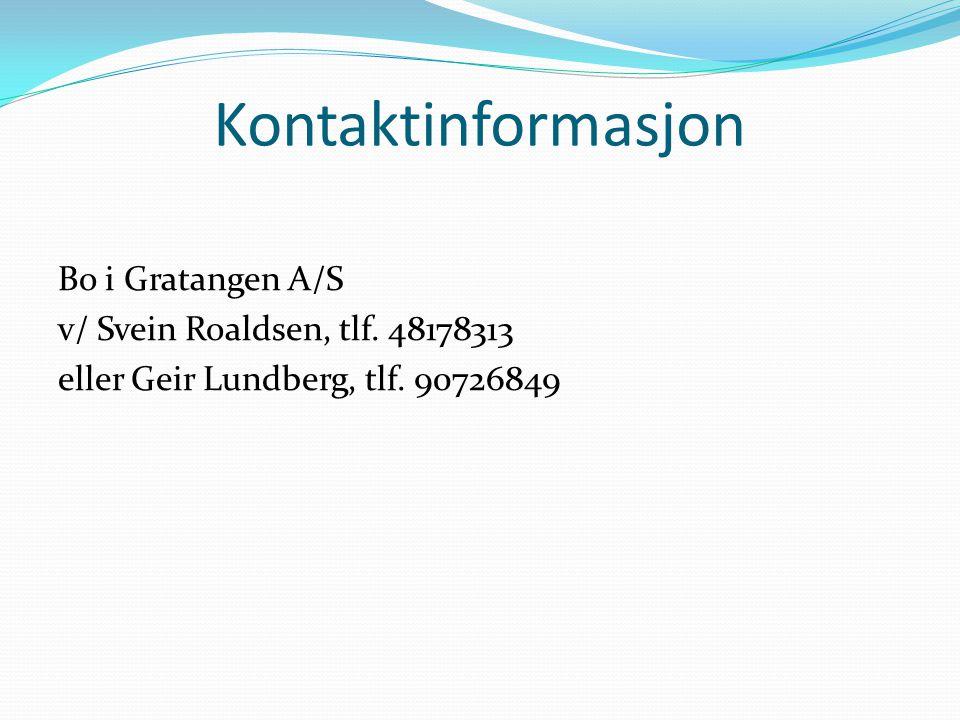 Kontaktinformasjon Bo i Gratangen A/S v/ Svein Roaldsen, tlf. 48178313 eller Geir Lundberg, tlf. 90726849