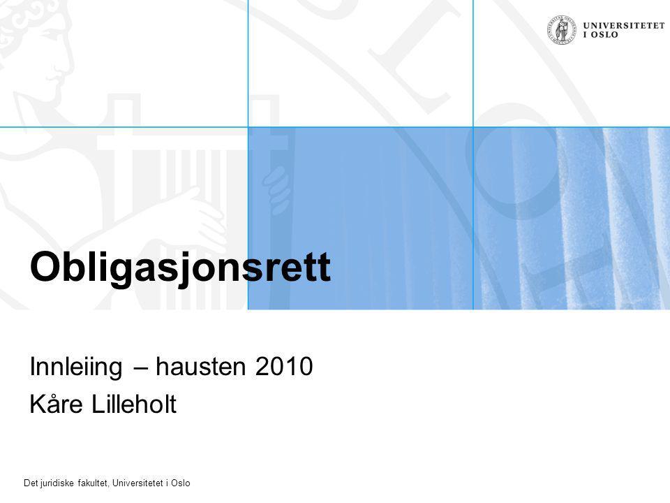 Det juridiske fakultet, Universitetet i Oslo Obligasjonsrett Innleiing – hausten 2010 Kåre Lilleholt
