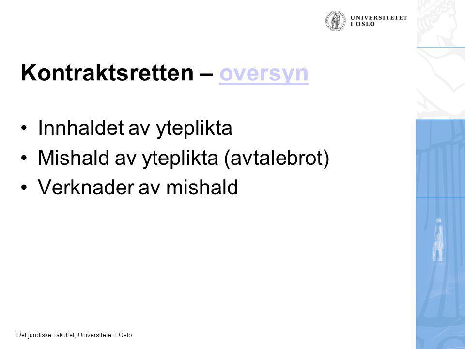 Det juridiske fakultet, Universitetet i Oslo Kontraktsretten – oversynoversyn Innhaldet av yteplikta Mishald av yteplikta (avtalebrot) Verknader av mishald