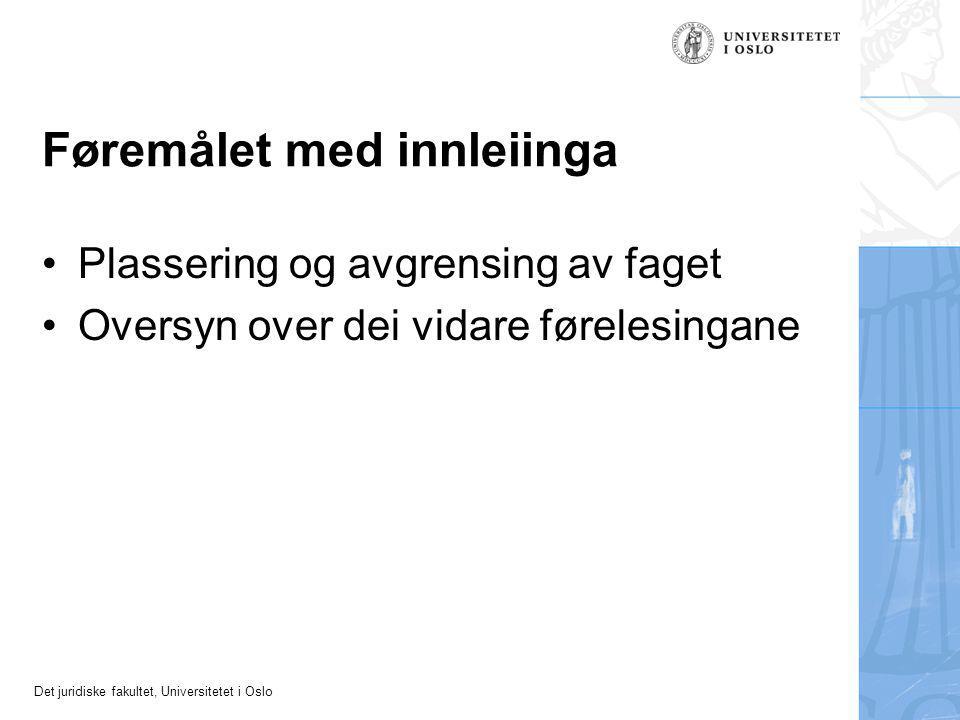 Det juridiske fakultet, Universitetet i Oslo Føremålet med innleiinga Plassering og avgrensing av faget Oversyn over dei vidare førelesingane