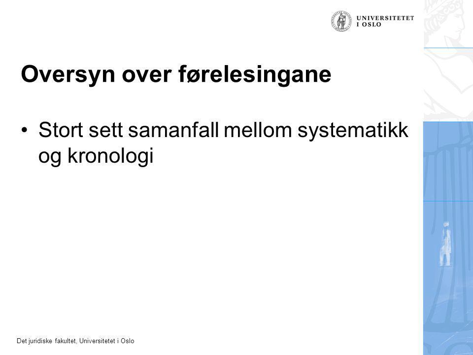 Det juridiske fakultet, Universitetet i Oslo Oversyn over førelesingane Stort sett samanfall mellom systematikk og kronologi