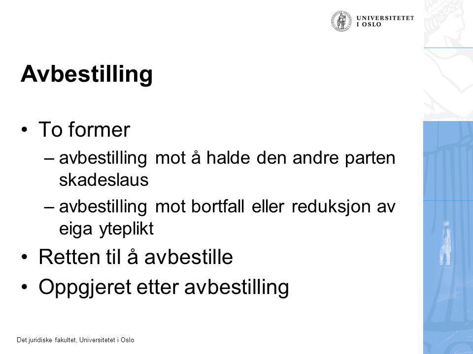 Det juridiske fakultet, Universitetet i Oslo Avbestilling To former –avbestilling mot å halde den andre parten skadeslaus –avbestilling mot bortfall eller reduksjon av eiga yteplikt Retten til å avbestille Oppgjeret etter avbestilling