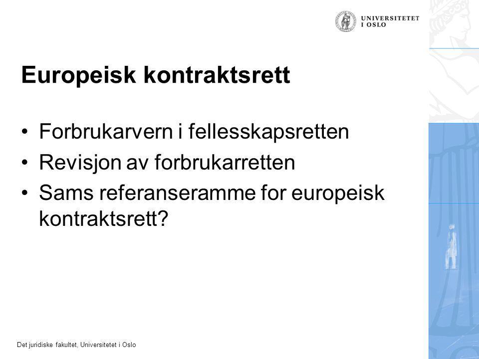 Det juridiske fakultet, Universitetet i Oslo Europeisk kontraktsrett Forbrukarvern i fellesskapsretten Revisjon av forbrukarretten Sams referanseramme for europeisk kontraktsrett