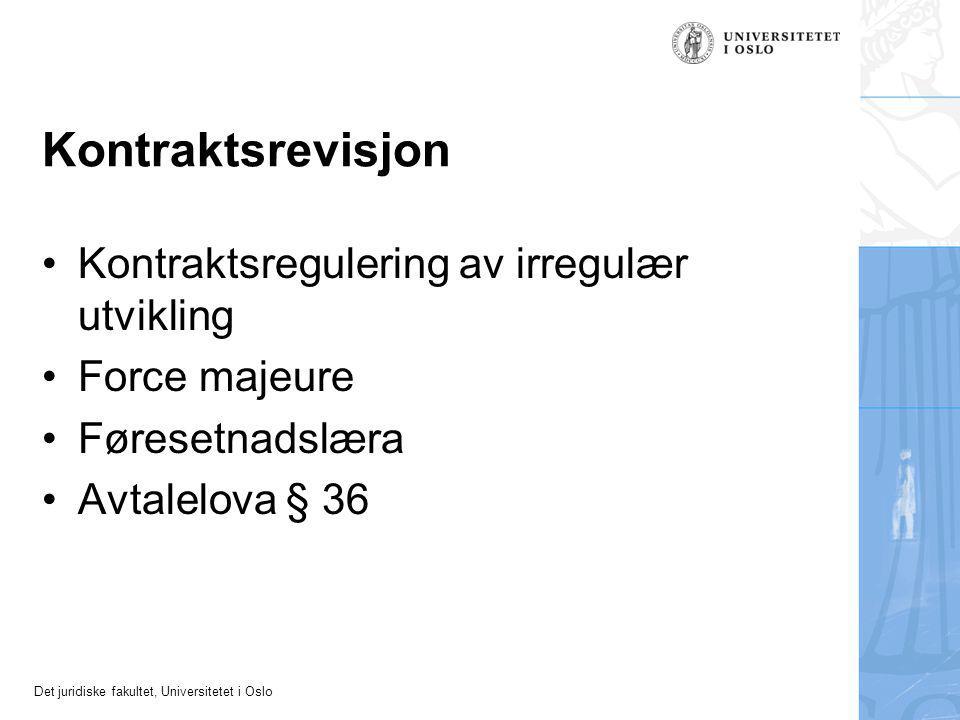 Det juridiske fakultet, Universitetet i Oslo Kontraktsrevisjon Kontraktsregulering av irregulær utvikling Force majeure Føresetnadslæra Avtalelova § 36