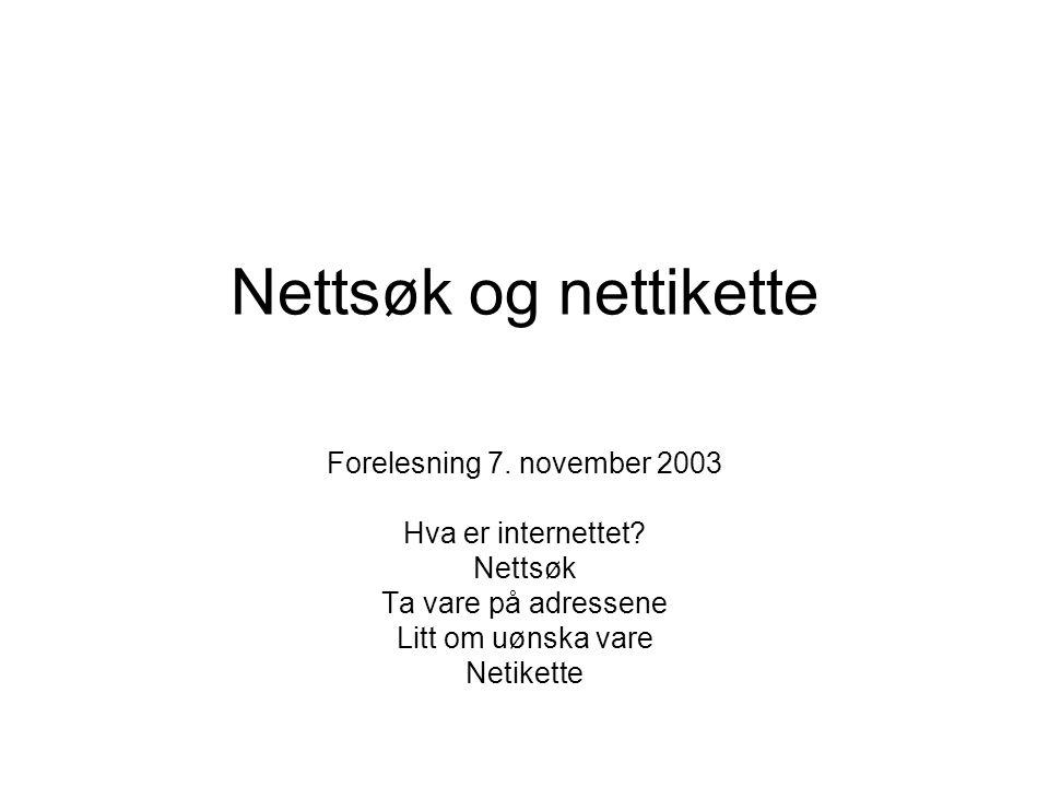 Nettsøk og nettikette Forelesning 7. november 2003 Hva er internettet? Nettsøk Ta vare på adressene Litt om uønska vare Netikette