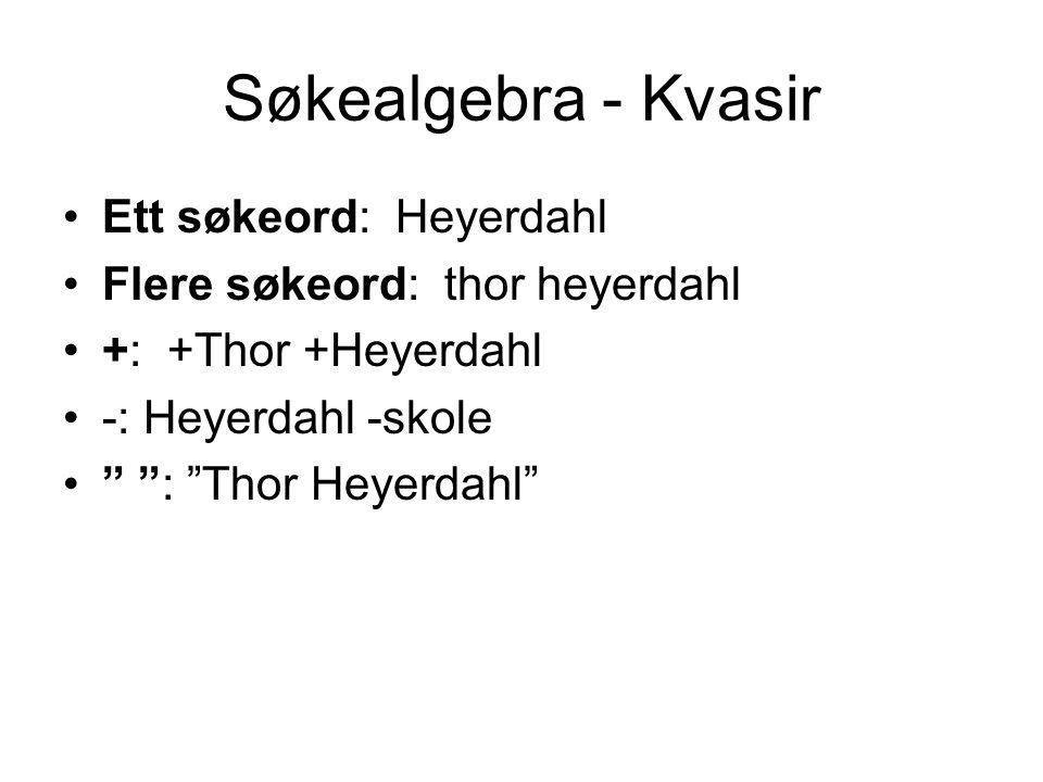 """Søkealgebra - Kvasir Ett søkeord: Heyerdahl Flere søkeord: thor heyerdahl +: +Thor +Heyerdahl -: Heyerdahl -skole """" """": """"Thor Heyerdahl"""""""
