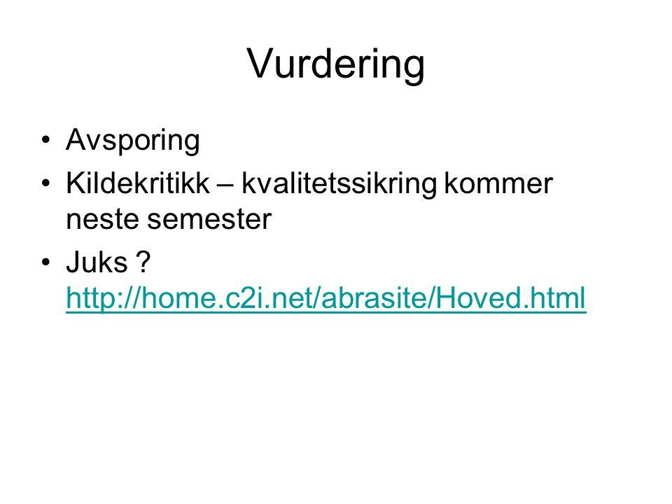 Vurdering Avsporing Kildekritikk – kvalitetssikring kommer neste semester Juks ? http://home.c2i.net/abrasite/Hoved.html http://home.c2i.net/abrasite/