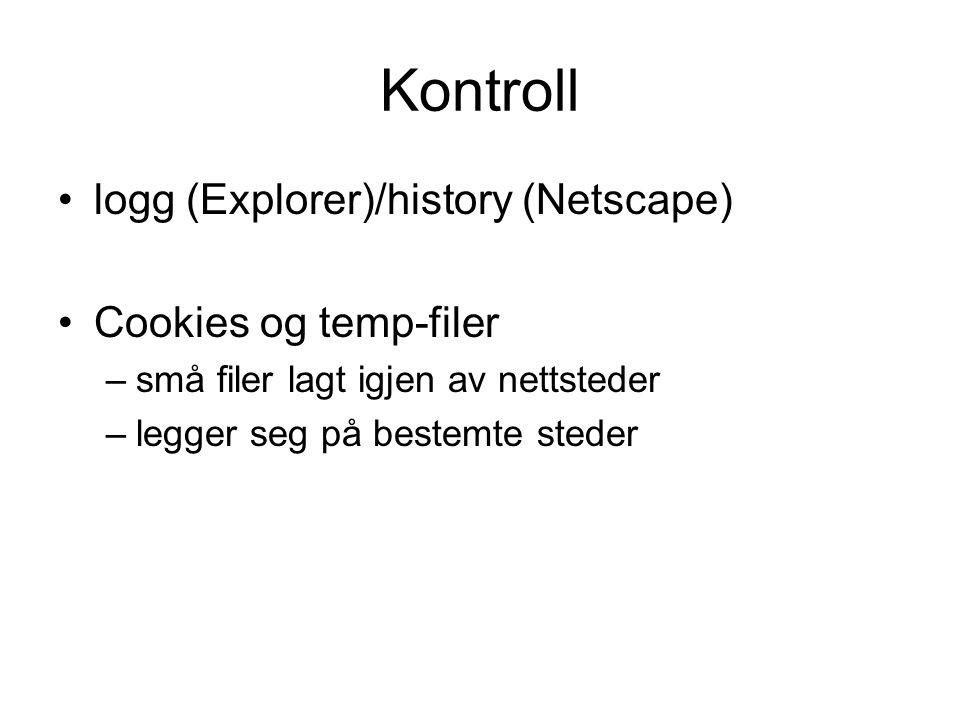 Kontroll logg (Explorer)/history (Netscape) Cookies og temp-filer –små filer lagt igjen av nettsteder –legger seg på bestemte steder