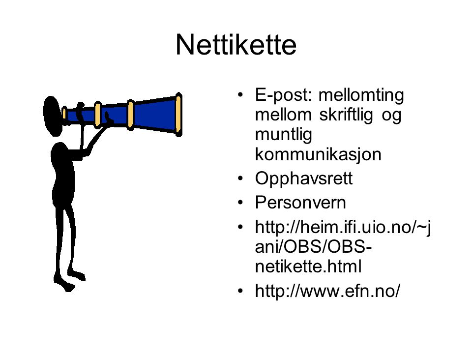 Nettikette E-post: mellomting mellom skriftlig og muntlig kommunikasjon Opphavsrett Personvern http://heim.ifi.uio.no/~j ani/OBS/OBS- netikette.html h