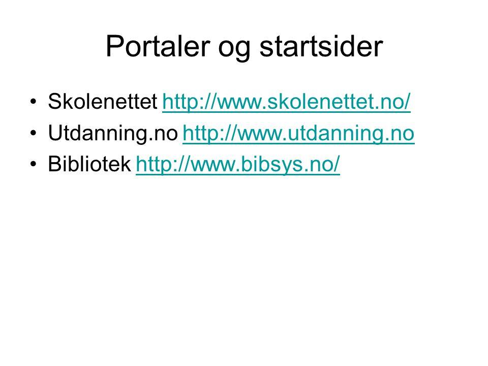 Portaler og startsider Skolenettet http://www.skolenettet.no/http://www.skolenettet.no/ Utdanning.no http://www.utdanning.nohttp://www.utdanning.no Bi