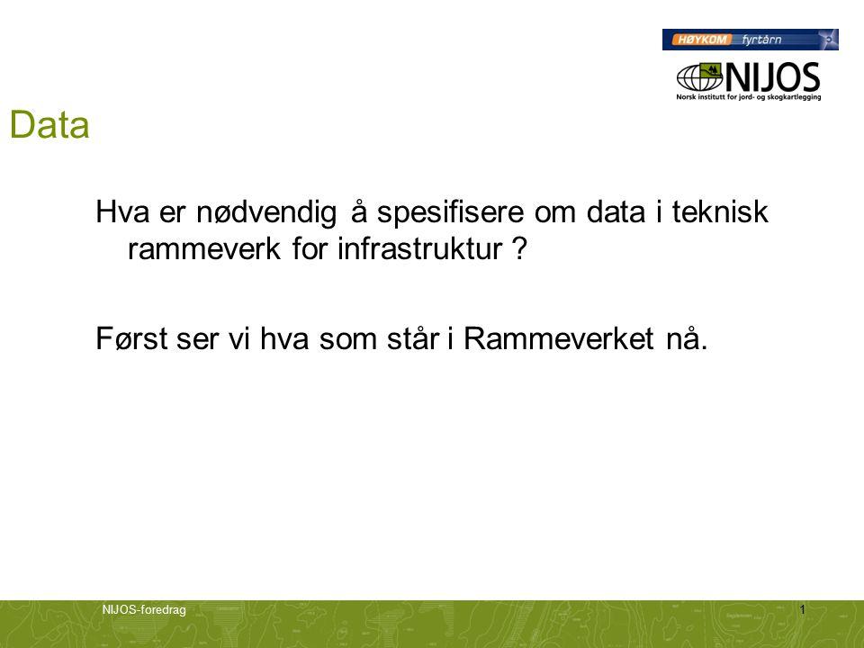 NIJOS-foredrag1 Data Hva er nødvendig å spesifisere om data i teknisk rammeverk for infrastruktur .