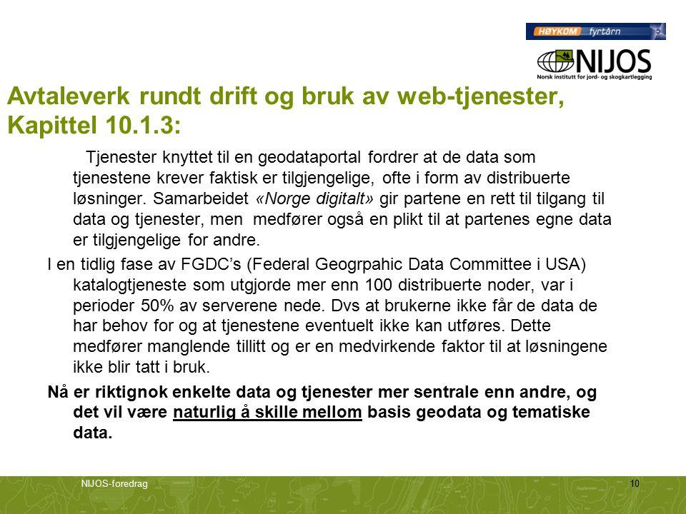 NIJOS-foredrag10 Avtaleverk rundt drift og bruk av web-tjenester, Kapittel 10.1.3: Tjenester knyttet til en geodataportal fordrer at de data som tjenestene krever faktisk er tilgjengelige, ofte i form av distribuerte løsninger.