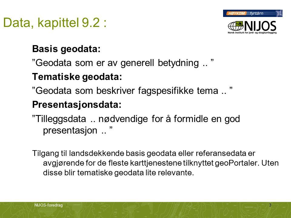 """NIJOS-foredrag3 Data, kapittel 9.2 : Basis geodata: """"Geodata som er av generell betydning.. """" Tematiske geodata: """"Geodata som beskriver fagspesifikke"""