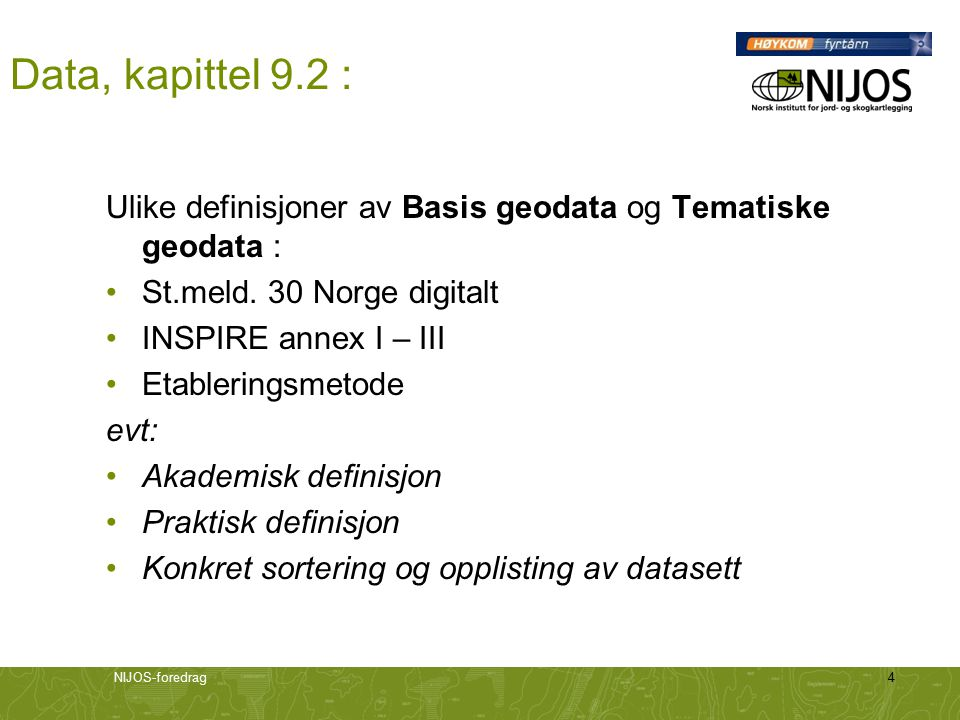 NIJOS-foredrag4 Data, kapittel 9.2 : Ulike definisjoner av Basis geodata og Tematiske geodata : St.meld. 30 Norge digitalt INSPIRE annex I – III Etabl