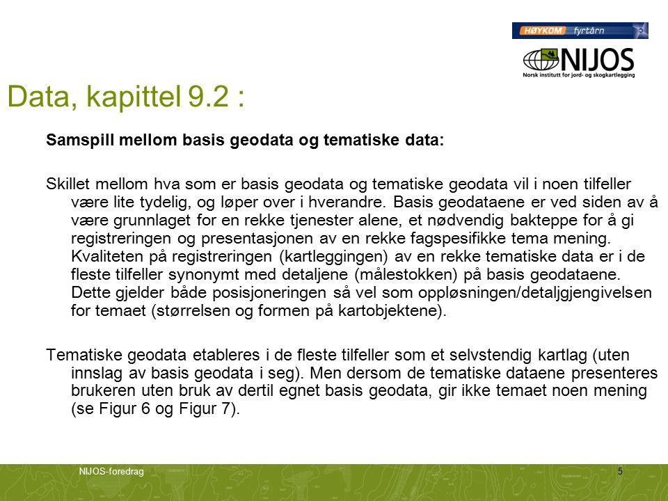NIJOS-foredrag5 Data, kapittel 9.2 : Samspill mellom basis geodata og tematiske data: Skillet mellom hva som er basis geodata og tematiske geodata vil