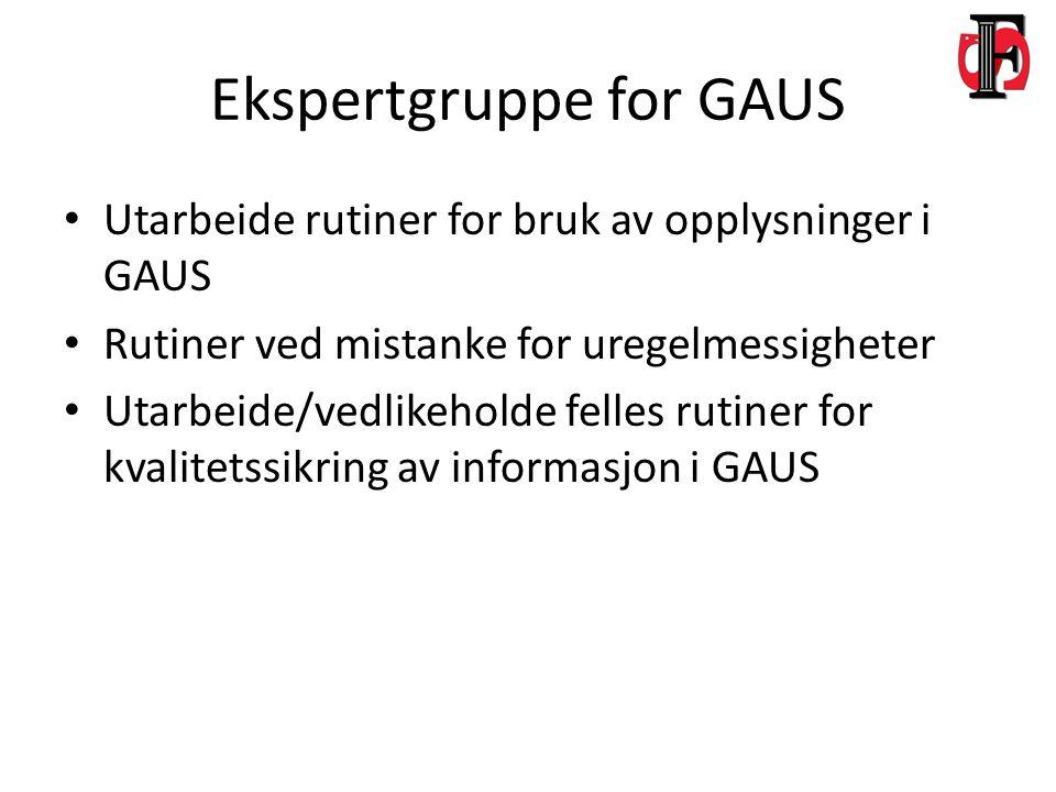 Ekspertgruppe for GAUS Utarbeide rutiner for bruk av opplysninger i GAUS Rutiner ved mistanke for uregelmessigheter Utarbeide/vedlikeholde felles rutiner for kvalitetssikring av informasjon i GAUS