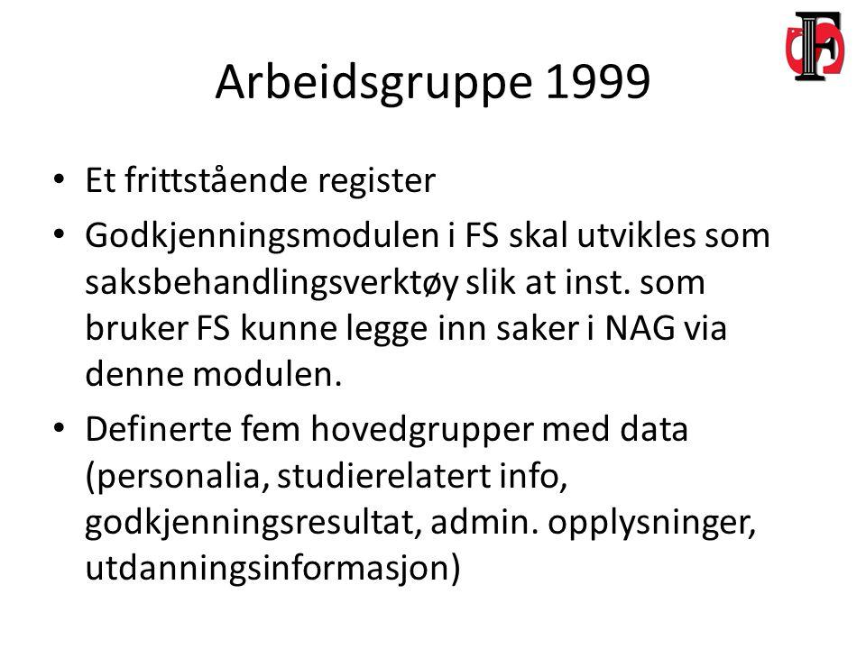 Arbeidsgruppe 1999 Et frittstående register Godkjenningsmodulen i FS skal utvikles som saksbehandlingsverktøy slik at inst.
