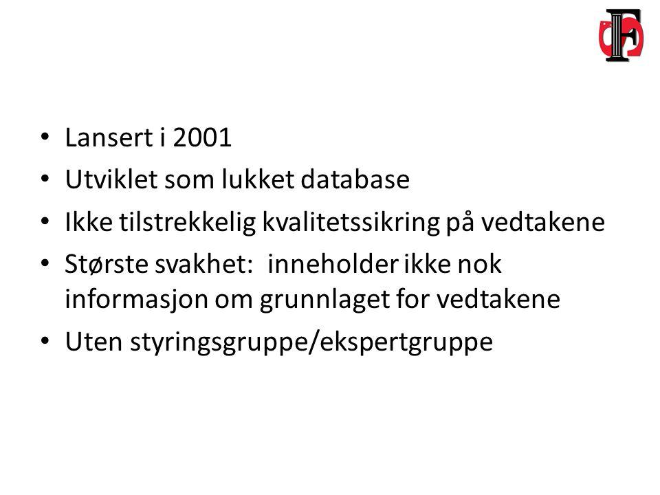 Lansert i 2001 Utviklet som lukket database Ikke tilstrekkelig kvalitetssikring på vedtakene Største svakhet: inneholder ikke nok informasjon om grunnlaget for vedtakene Uten styringsgruppe/ekspertgruppe