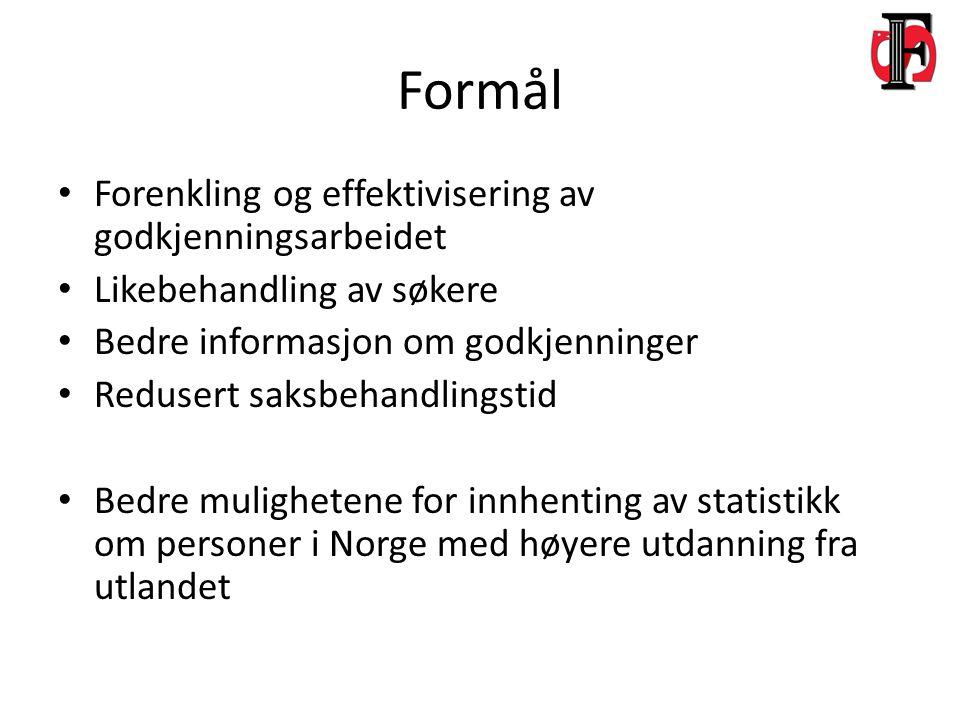 Formål Forenkling og effektivisering av godkjenningsarbeidet Likebehandling av søkere Bedre informasjon om godkjenninger Redusert saksbehandlingstid Bedre mulighetene for innhenting av statistikk om personer i Norge med høyere utdanning fra utlandet