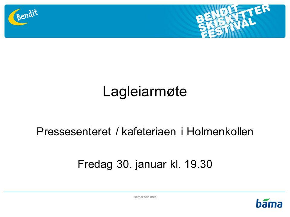 Lagleiarmøte Pressesenteret / kafeteriaen i Holmenkollen Fredag 30. januar kl. 19.30