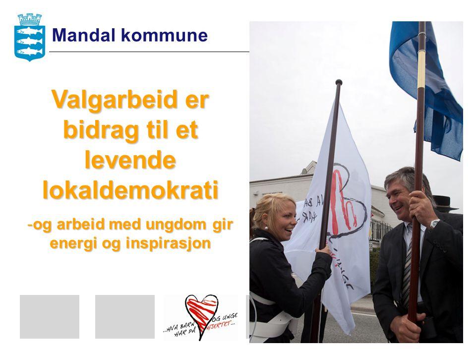 Valgarbeid er bidrag til et levende lokaldemokrati -og arbeid med ungdom gir energi og inspirasjon Mandal kommune