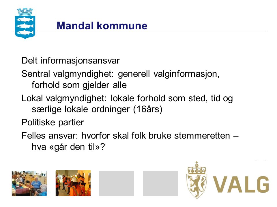 Mandal kommune Delt informasjonsansvar Sentral valgmyndighet: generell valginformasjon, forhold som gjelder alle Lokal valgmyndighet: lokale forhold s