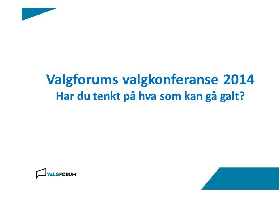 Valgforums valgkonferanse 2014 Har du tenkt på hva som kan gå galt?