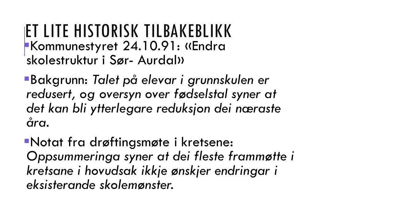 ET LITE HISTORISK TILBAKEBLIKK  Kommunestyret 24.10.91: «Endra skolestruktur i Sør- Aurdal»  Bakgrunn: Talet på elevar i grunnskulen er redusert, og oversyn over fødselstal syner at det kan bli ytterlegare reduksjon dei næraste åra.