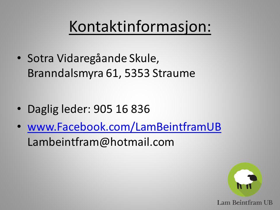 Kontaktinformasjon: Sotra Vidaregåande Skule, Branndalsmyra 61, 5353 Straume Daglig leder: 905 16 836 www.Facebook.com/LamBeintframUB Lambeintfram@hotmail.com www.Facebook.com/LamBeintframUB